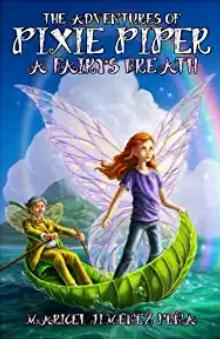 The Adventures of Pixie Piper: A Fairy's Breath by Maricel Jiménez Peña