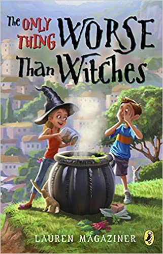 The Only Thing Worse Than Witches by Lauren Magaziner