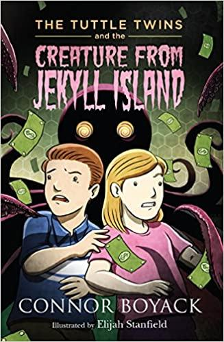 The Tuttle Twins and the Creature from Jekyll Island by Connor Connor Boyack