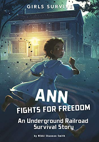Ann Fights for Freedom: An Underground Railroad Survival Story by Nikki Shannon Smith